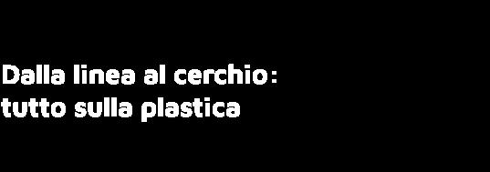 Dalla linea al cerchio: tutto sulla plastica